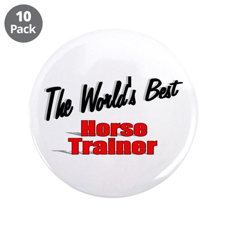 """The World's Best Horse Trainer"" 3.5"" Button (10 p"