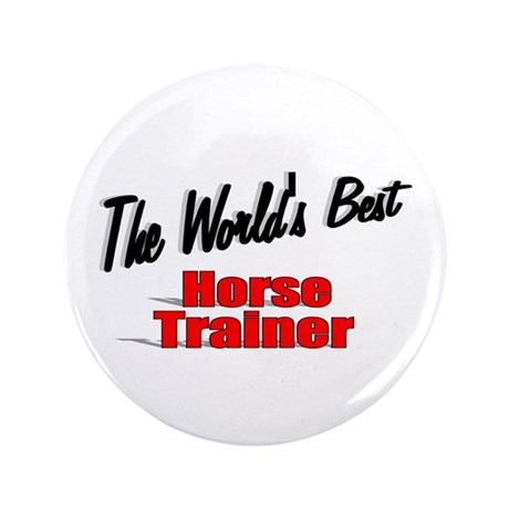 """The World's Best Horse Trainer"" 3.5"" Button (100"