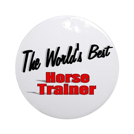 """The World's Best Horse Trainer"" Ornament (Round)"