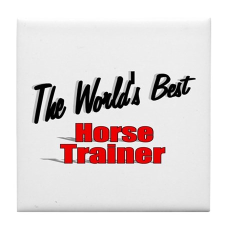 """The World's Best Horse Trainer"" Tile Coaster"