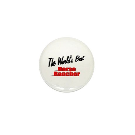 """The World's Best Horse Rancher"" Mini Button"