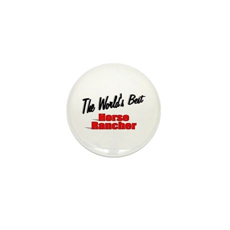 """The World's Best Horse Rancher"" Mini Button (10 p"