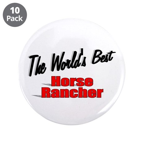 """The World's Best Horse Rancher"" 3.5"" Button (10 p"