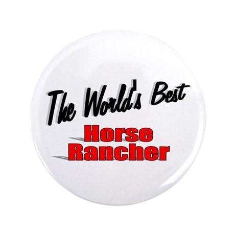 """The World's Best Horse Rancher"" 3.5"" Button (100"