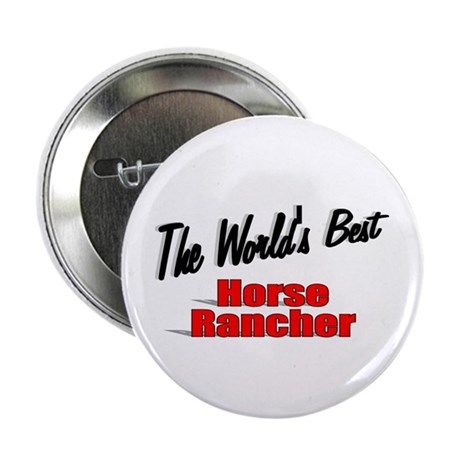 """The World's Best Horse Rancher"" 2.25"" Button (100"