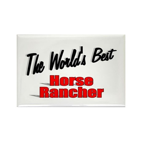 """The World's Best Horse Rancher"" Rectangle Magnet"
