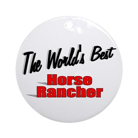 """The World's Best Horse Rancher"" Ornament (Round)"