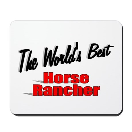 """The World's Best Horse Rancher"" Mousepad"