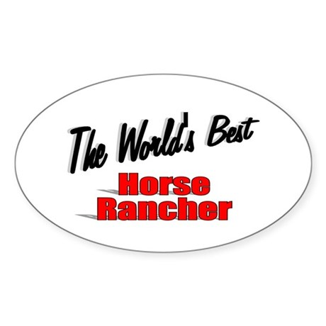 """The World's Best Horse Rancher"" Oval Sticker"