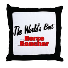 """The World's Best Horse Rancher"" Throw Pillow"