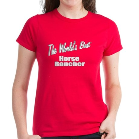 """The World's Best Horse Rancher"" Women's Dark T-Sh"