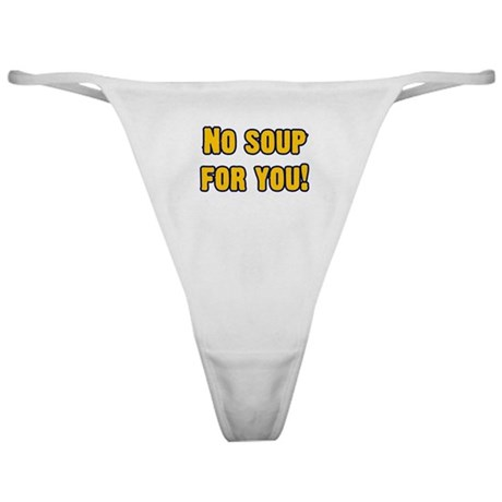 No Soup For You! Thong