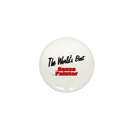 """The World's Best House Painter"" Mini Button (100"