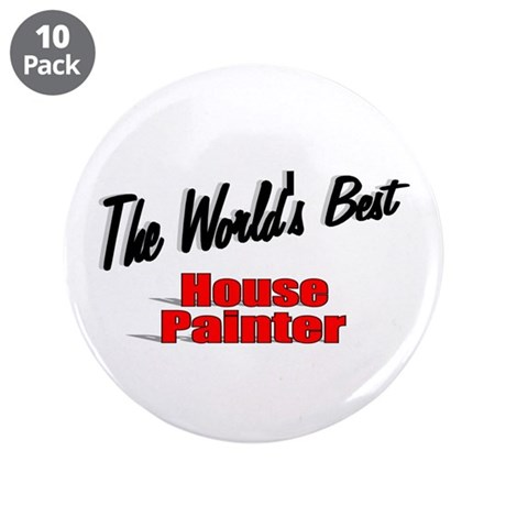 """The World's Best House Painter"" 3.5"" Button (10 p"