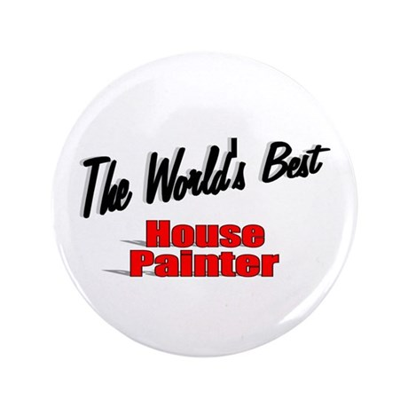 """The World's Best House Painter"" 3.5"" Button (100"