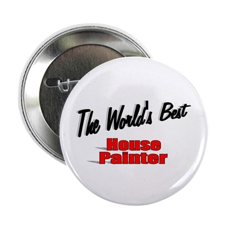 """The World's Best House Painter"" 2.25"" Button"