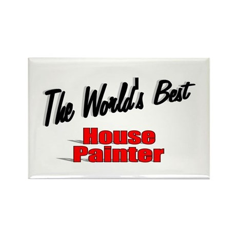 """The World's Best House Painter"" Rectangle Magnet"