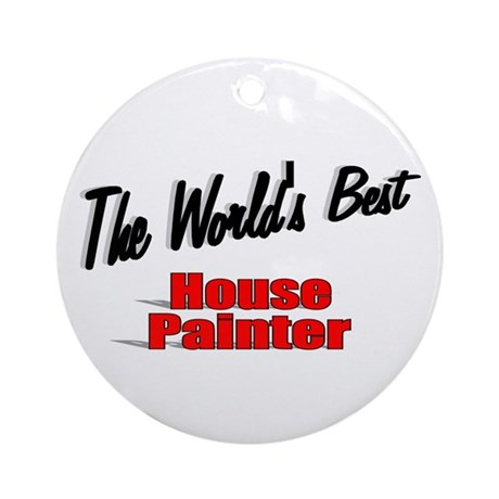 """The World's Best House Painter"" Ornament (Round)"