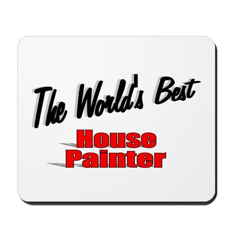 """The World's Best House Painter"" Mousepad"
