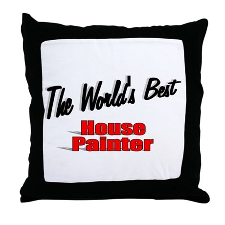 """The World's Best House Painter"" Throw Pillow"