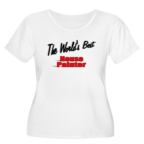 """The World's Best House Painter"" Women's Plus Size"