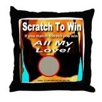 Scratch To Win All My Love! Throw Pillow