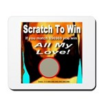 Scratch To Win All My Love! Mousepad