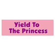Yield To The Princess Bumper Bumper Sticker