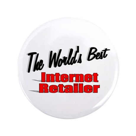 """The World's Best Internet Retailer"" 3.5"" Button"