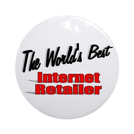 """The World's Best Internet Retailer"" Ornament (Rou"