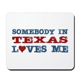 Somebody in Texas Loves Me Mousepad