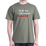 My Pit Bull is well behaved T-Shirt