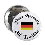 "Part German All Trouble 2.25"" Button (10 pack)"