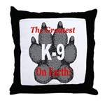 The greatest K9 on Earth! Throw Pillow