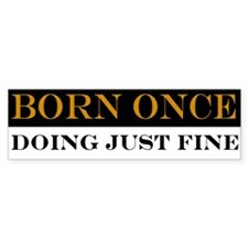 Born Once Doing Just Fine Bumper Sticker (50 pk)