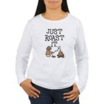 Just Roast It Women's Long Sleeve T-Shirt