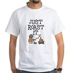 Just Roast It White T-Shirt