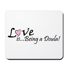 Love is... Being a Doula! Mousepad