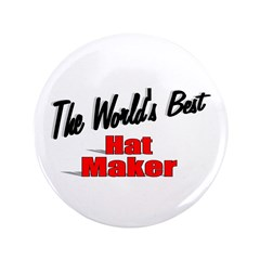 """The World's Best Hat Maker"" 3.5"" Button"