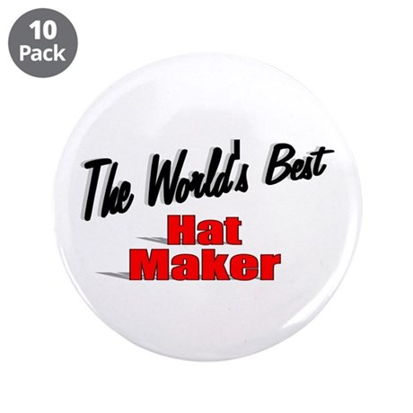 """The World's Best Hat Maker"" 3.5"" Button (10 pack)"