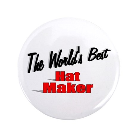 """The World's Best Hat Maker"" 3.5"" Button (100 pack"