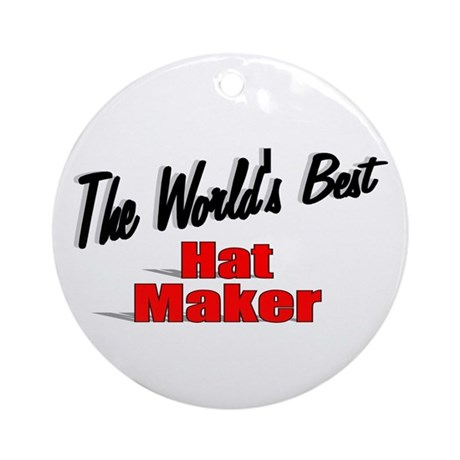 """The World's Best Hat Maker"" Ornament (Round)"