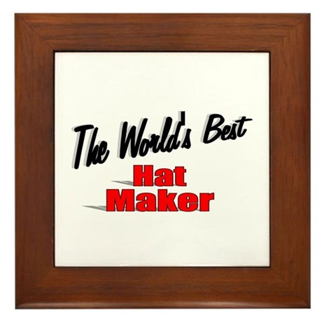 """The World's Best Hat Maker"" Framed Tile"