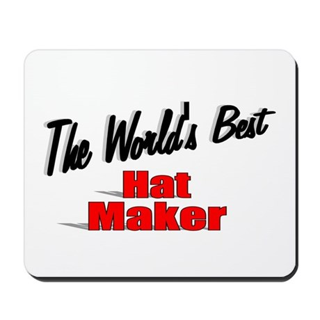 """The World's Best Hat Maker"" Mousepad"