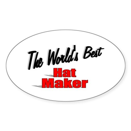 """The World's Best Hat Maker"" Oval Sticker"