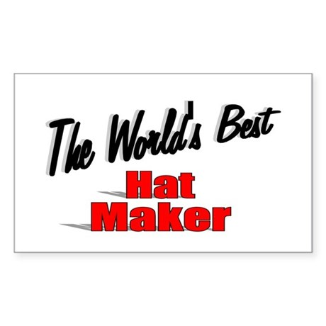 """The World's Best Hat Maker"" Rectangle Sticker"