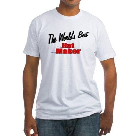 """The World's Best Hat Maker"" Fitted T-Shirt"