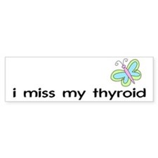 i miss my thyroid Bumper Bumper Sticker