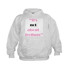 Its Not About Feelings Hoodie