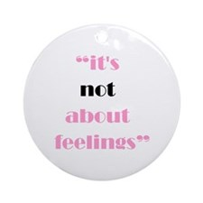 Its Not About Feelings Ornament (Round)